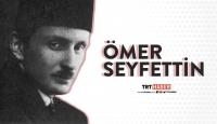 Ömer Seyfettin 99. Yıl Dönümünde Anılıyor
