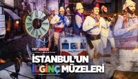 İstanbul'un ilginç müzeleri