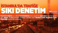 İstanbul'da kural tanımayan sürücülere sıkı denetim