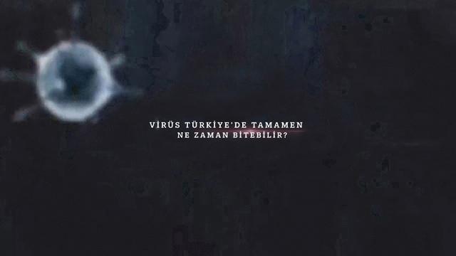 Virüs Türkiye'de tamamen ne zaman bitebilir?