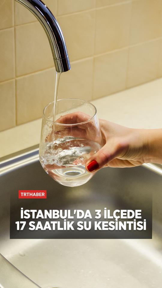 İstanbul'da 3 ilçede 17 saatlik su kesintisi