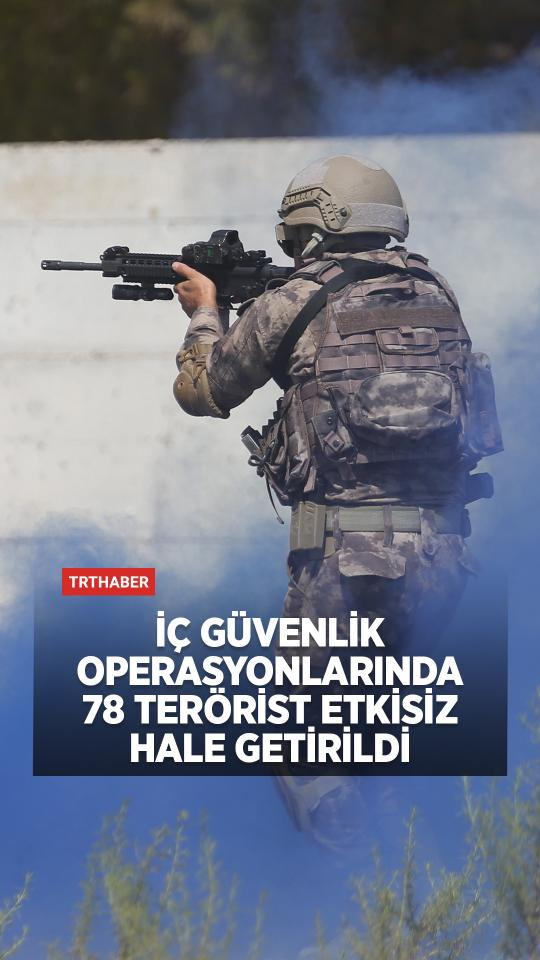 İç operasyonlarda 78 terörist etkisiz hale getirildi