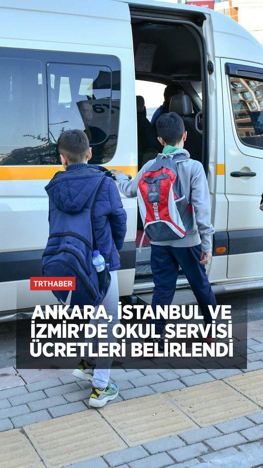 Ankara, İstanbul, İzmir'de okul servisi ücretleri belirlendi