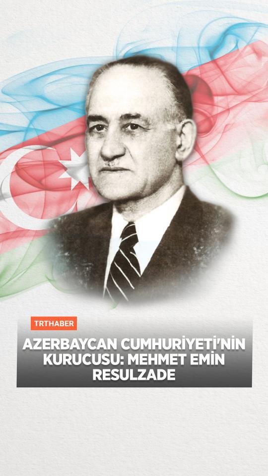 Azerbaycan Cumhuriyeti'nin kurucusu: Mehmet Emin Resulzade