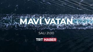 """Türkiye'nin haklı mücadelesi TRT'nin """"Mavi Vatan"""" belgeselinde"""