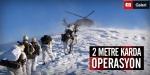2 Metre Karda Operasyon