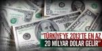 Türkiyeye 2013te En Az 20 Milyar Dolar Gelir