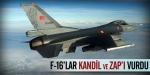 F-16lar Kandil ve Zapı Vurdu