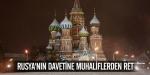 Rusyanın Davetine Muhaliflerden Ret