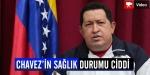 Chavezin Sağlık Durumu Ciddi