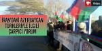 İrandaki Azerbaycan Türkleriyle İlgili Çarpıcı Yorum