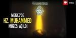 Mekkede Hz. Muhammed Müzesi Açıldı