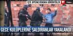 Başkentte Gece Kulüplerine Saldıranlar Yakalandı