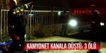 Kamyonet kanala düştü: 3 ölü