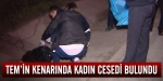 Otoyol kenarında boğazı kesilmiş kadın cesedi bulundu