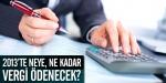 2013te neye, ne kadar vergi ödenecek?
