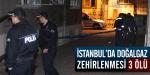 İstanbulda doğalgaz zehirlenmesi: 3 ölü