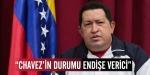 """""""Chavezin durumu endişe verici"""""""