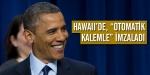 """Hawaiide """"otomatik kalem""""le imzaladı"""