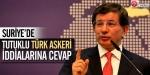 Suriyede tutuklu Türk askeri iddialarına cevap