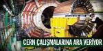 CERN çalışmalarına ara veriyor