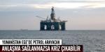 Yunanistan Egede petrol arayacak