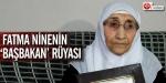 Fatma ninenin Başbakan rüyası