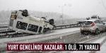 Yurt genelinde kazalar: 1 ölü, 71 yaralı
