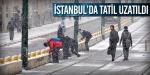 İstanbulda tatil uzatıldı