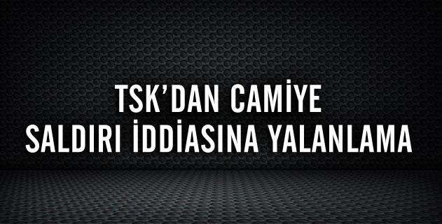 TSKdan mescide saldırı iddialarına açıklama