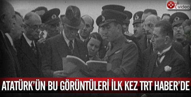 Atatürkün bu görüntüleri ilk kez TRT Haberde