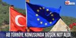 AB Türkiye konusunda düşük not aldı