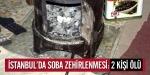 İstanbulda soba zehirlenmesi: 2 ölü