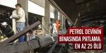 Petrol devinin binasında patlama: En az 25 ölü