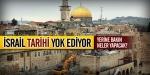 """İsrail """"tarihi"""" yok ediyor"""