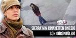 Sierranın cinayetten önceki son görüntüleri