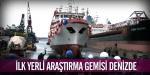 İlk yerli araştırma gemisi denizde