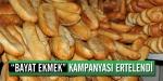 Bayat ekmek kampanyası ertelendi
