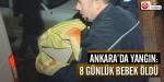 Ankarada yangın: 8 günlük bebek öldü