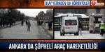 Ankarada şüpheli araç hareketliliği