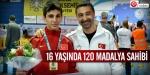 16 yaşında 120 madalya sahibi
