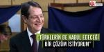 """""""Kıbrısta Türklerin de kabul edeceği çözüm istiyorum"""""""