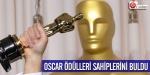Ve Oscar ödülleri sahiplerini buldu...