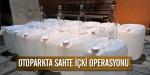 Otoparkta sahte içki operasyonu