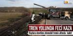 Tren yolunda feci kaza