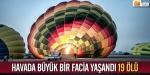 Balon faciası: 19 turist hayatını kaybetti