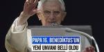 Papa 16. Benediktusun yeni unvanı belli oldu