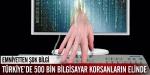Türkiyede 500 bin bilgisayar korsanların elinde!