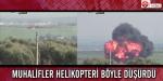 Muhalifler helikopteri böyle düşürdü