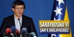 Davutoğlu: Saraybosnayı Şama bağlayacağız